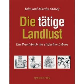 John und Martha Storey, Die tätige Landlust - Ein Praxisbuch des einfachen Lebens